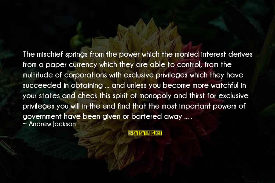Obtaining Sayings By Andrew Jackson: The mischief springs from the power which the monied interest derives from a paper currency
