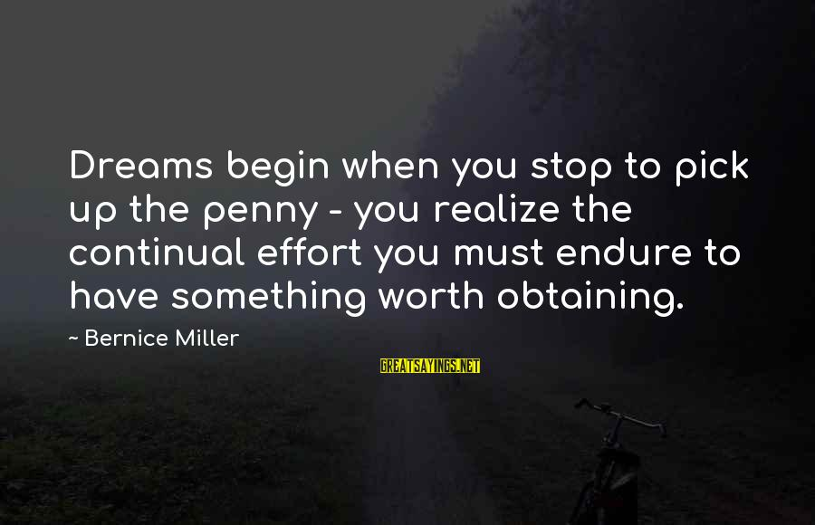 Obtaining Sayings By Bernice Miller: Dreams begin when you stop to pick up the penny - you realize the continual