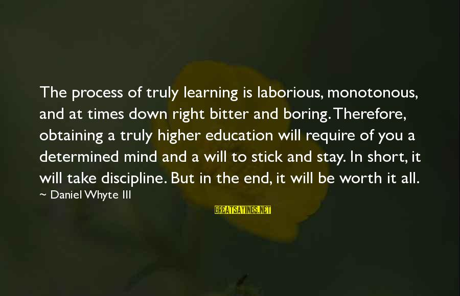 Obtaining Sayings By Daniel Whyte III: The process of truly learning is laborious, monotonous, and at times down right bitter and