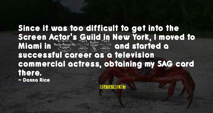 Obtaining Sayings By Donna Rice: Since it was too difficult to get into the Screen Actor's Guild in New York,