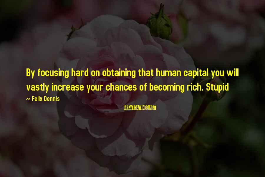 Obtaining Sayings By Felix Dennis: By focusing hard on obtaining that human capital you will vastly increase your chances of