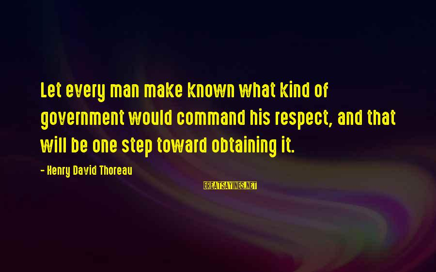 Obtaining Sayings By Henry David Thoreau: Let every man make known what kind of government would command his respect, and that
