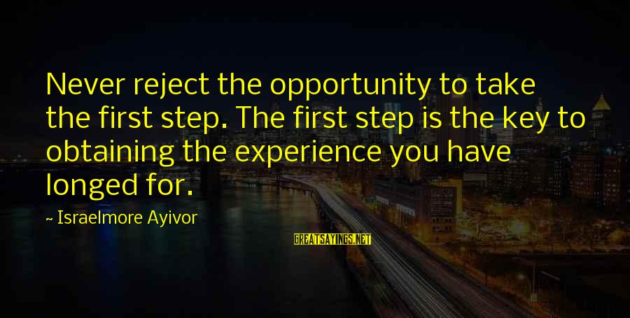 Obtaining Sayings By Israelmore Ayivor: Never reject the opportunity to take the first step. The first step is the key