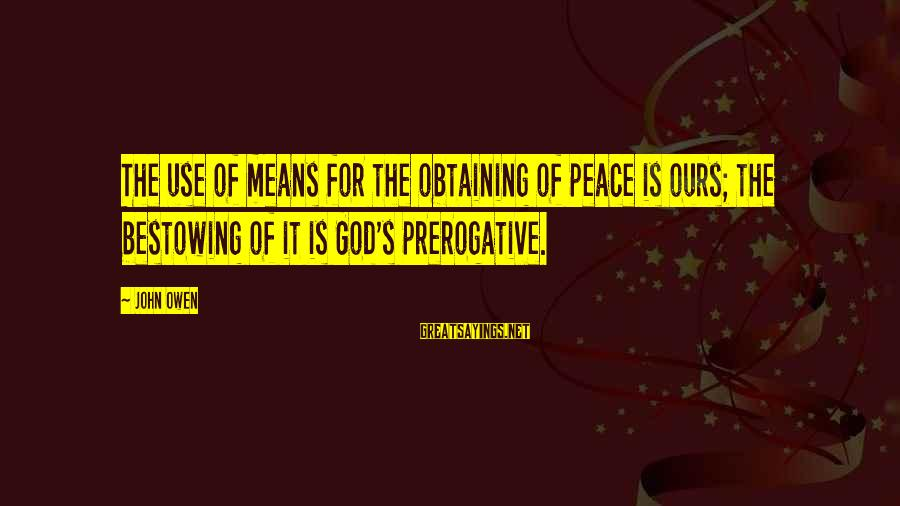 Obtaining Sayings By John Owen: The use of means for the obtaining of peace is ours; the bestowing of it