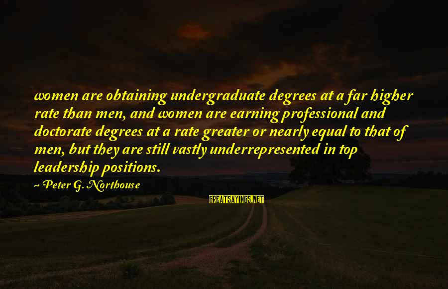 Obtaining Sayings By Peter G. Northouse: women are obtaining undergraduate degrees at a far higher rate than men, and women are