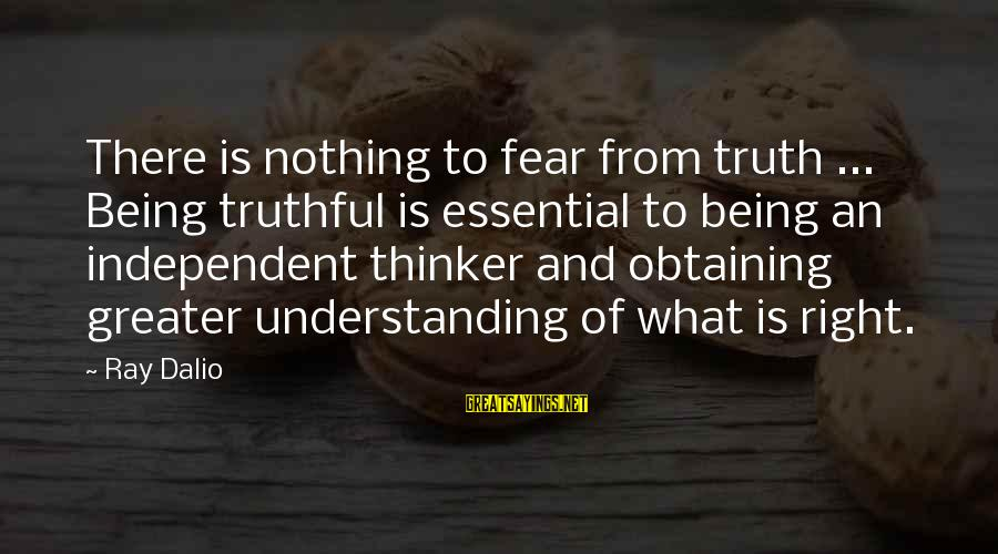 Obtaining Sayings By Ray Dalio: There is nothing to fear from truth ... Being truthful is essential to being an
