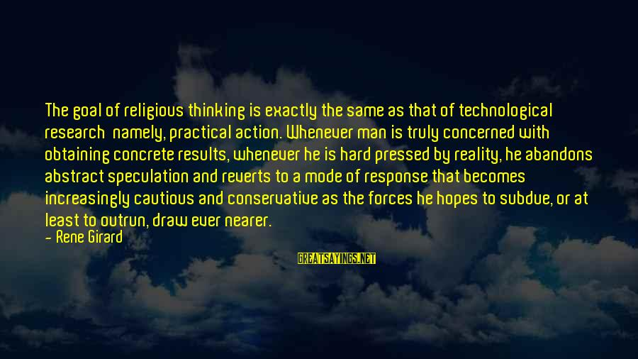 Obtaining Sayings By Rene Girard: The goal of religious thinking is exactly the same as that of technological research namely,