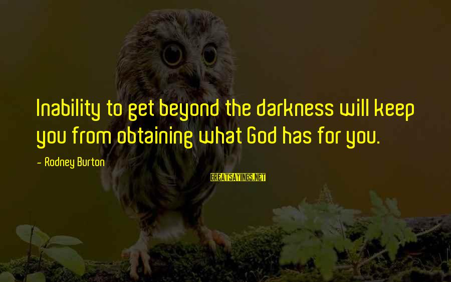 Obtaining Sayings By Rodney Burton: Inability to get beyond the darkness will keep you from obtaining what God has for