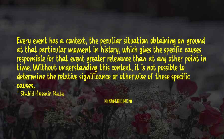 Obtaining Sayings By Shahid Hussain Raja: Every event has a context, the peculiar situation obtaining on ground at that particular moment
