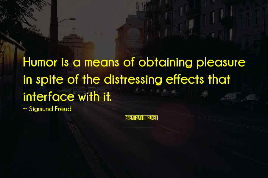 Obtaining Sayings By Sigmund Freud: Humor is a means of obtaining pleasure in spite of the distressing effects that interface