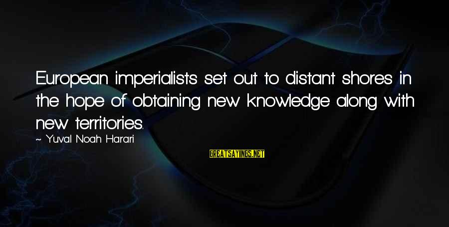 Obtaining Sayings By Yuval Noah Harari: European imperialists set out to distant shores in the hope of obtaining new knowledge along