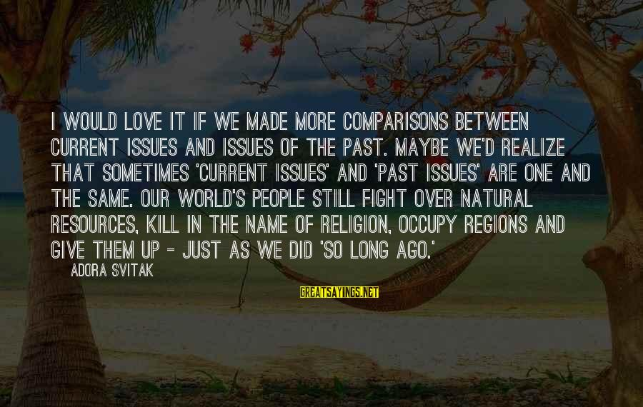 Occupy Love Sayings By Adora Svitak: I would love it if we made more comparisons between current issues and issues of