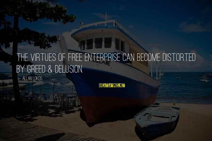 Occupy Love Sayings By Allan Lokos: The virtues of free enterprise can become distorted by greed & delusion.