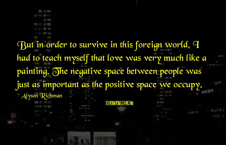 Occupy Love Sayings By Alyson Richman: But in order to survive in this foreign world, I had to teach myself that