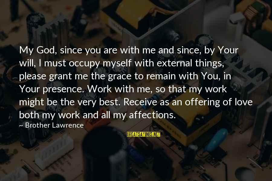 Occupy Love Sayings By Brother Lawrence: My God, since you are with me and since, by Your will, I must occupy