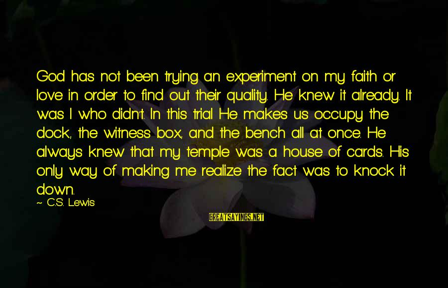 Occupy Love Sayings By C.S. Lewis: God has not been trying an experiment on my faith or love in order to
