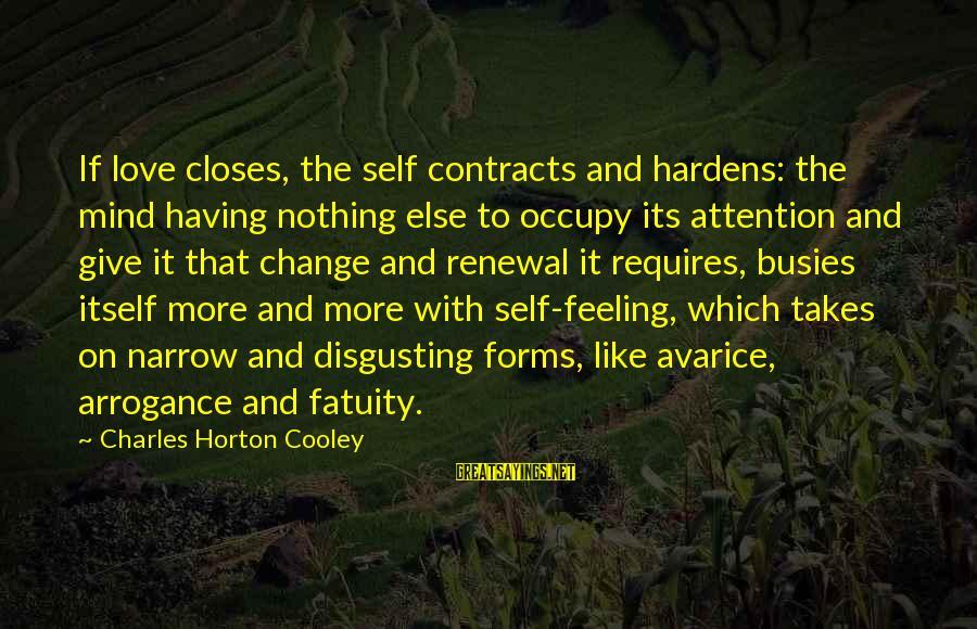 Occupy Love Sayings By Charles Horton Cooley: If love closes, the self contracts and hardens: the mind having nothing else to occupy