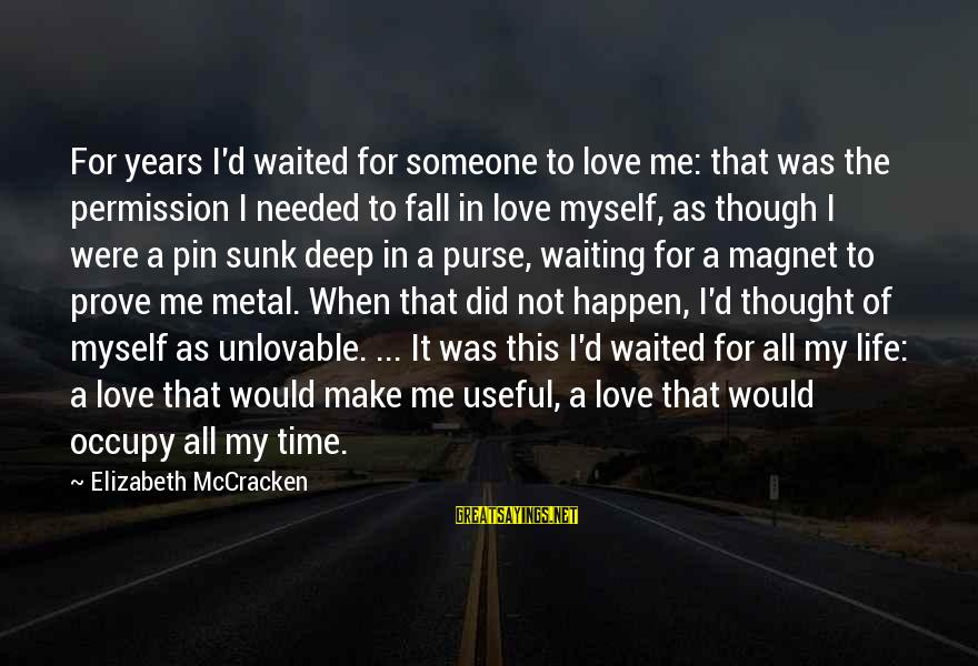 Occupy Love Sayings By Elizabeth McCracken: For years I'd waited for someone to love me: that was the permission I needed