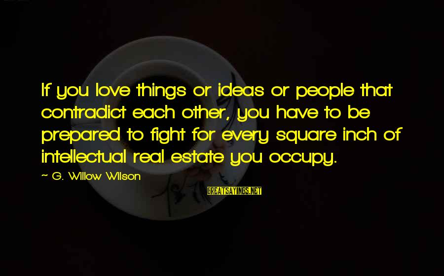 Occupy Love Sayings By G. Willow Wilson: If you love things or ideas or people that contradict each other, you have to