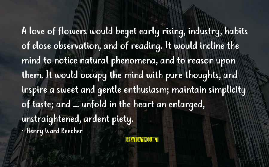 Occupy Love Sayings By Henry Ward Beecher: A love of flowers would beget early rising, industry, habits of close observation, and of