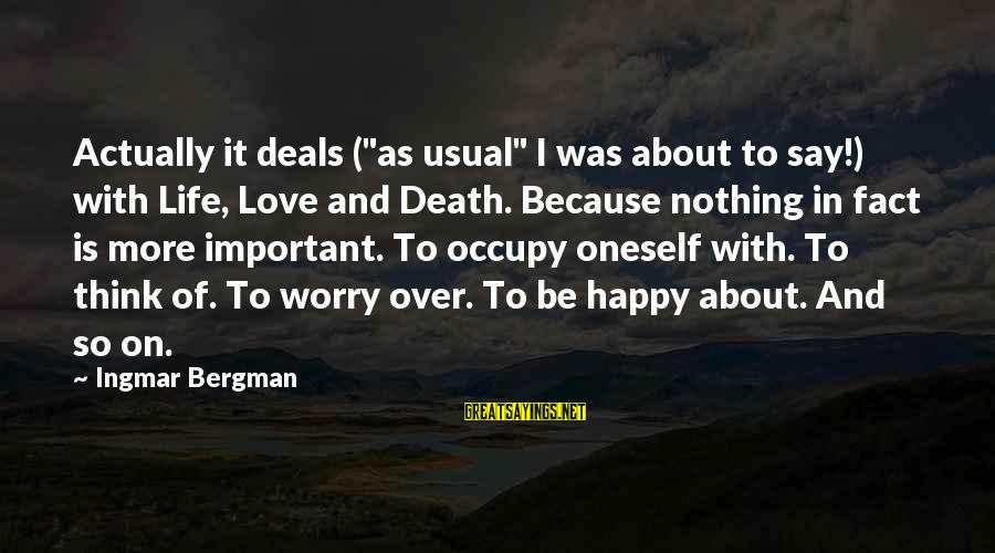 """Occupy Love Sayings By Ingmar Bergman: Actually it deals (""""as usual"""" I was about to say!) with Life, Love and Death."""