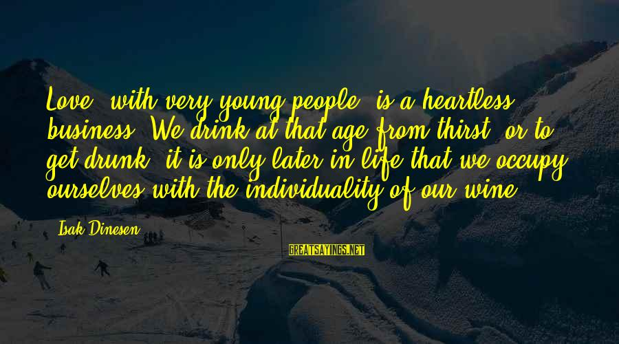 Occupy Love Sayings By Isak Dinesen: Love, with very young people, is a heartless business. We drink at that age from