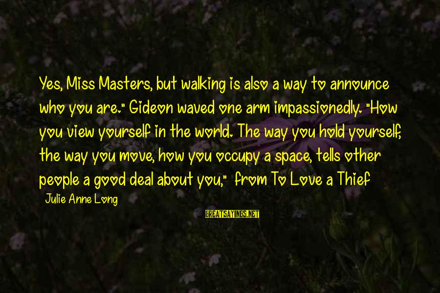 """Occupy Love Sayings By Julie Anne Long: Yes, Miss Masters, but walking is also a way to announce who you are."""" Gideon"""
