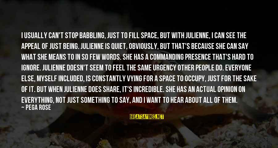 Occupy Love Sayings By Pega Rose: I usually can't stop babbling, just to fill space, but with Julienne, I can see