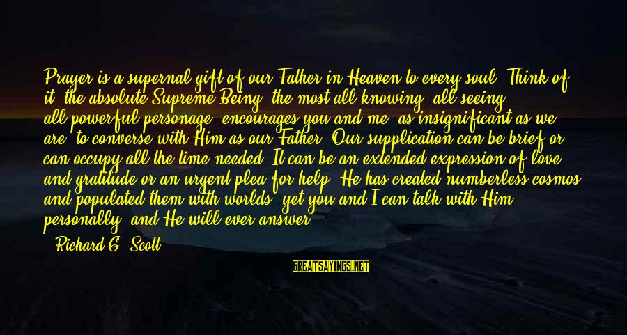 Occupy Love Sayings By Richard G. Scott: Prayer is a supernal gift of our Father in Heaven to every soul. Think of