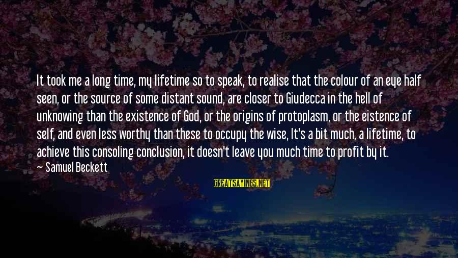 Occupy Love Sayings By Samuel Beckett: It took me a long time, my lifetime so to speak, to realise that the