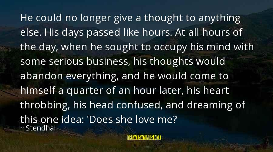 Occupy Love Sayings By Stendhal: He could no longer give a thought to anything else. His days passed like hours.