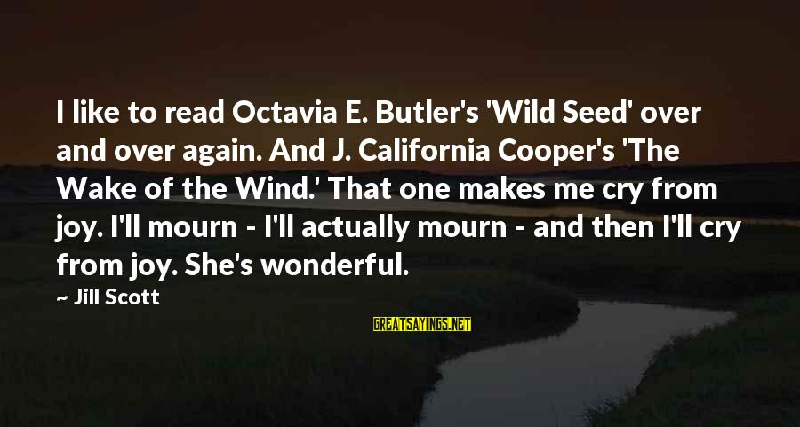 Octavia E Butler Sayings By Jill Scott: I like to read Octavia E. Butler's 'Wild Seed' over and over again. And J.