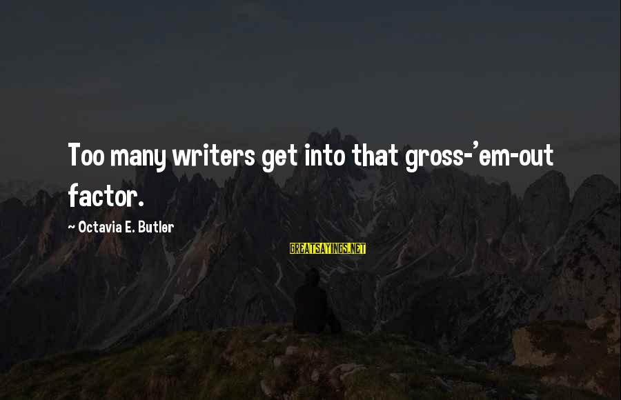 Octavia E Butler Sayings By Octavia E. Butler: Too many writers get into that gross-'em-out factor.