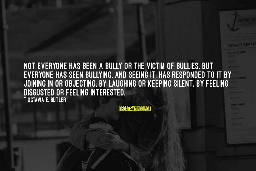 Octavia E Butler Sayings By Octavia E. Butler: Not everyone has been a bully or the victim of bullies, but everyone has seen