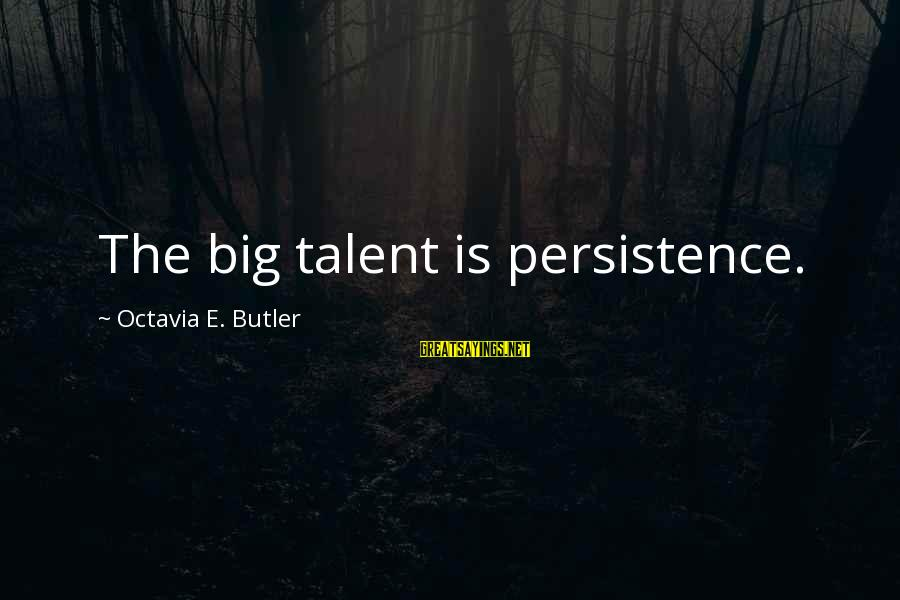 Octavia E Butler Sayings By Octavia E. Butler: The big talent is persistence.