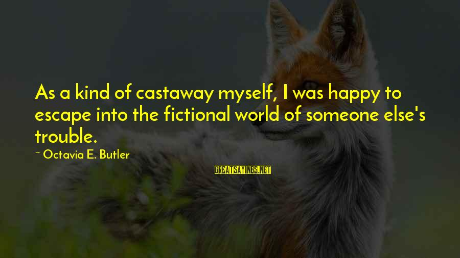 Octavia E Butler Sayings By Octavia E. Butler: As a kind of castaway myself, I was happy to escape into the fictional world