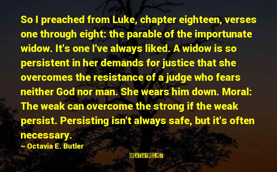 Octavia E Butler Sayings By Octavia E. Butler: So I preached from Luke, chapter eighteen, verses one through eight: the parable of the