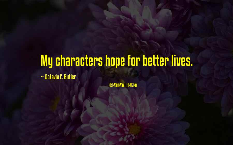 Octavia E Butler Sayings By Octavia E. Butler: My characters hope for better lives.