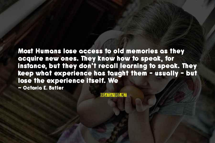 Octavia E Butler Sayings By Octavia E. Butler: Most Humans lose access to old memories as they acquire new ones. They know how