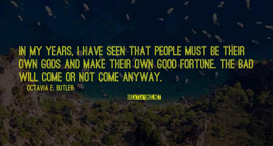 Octavia E Butler Sayings By Octavia E. Butler: In my years, I have seen that people must be their own gods and make