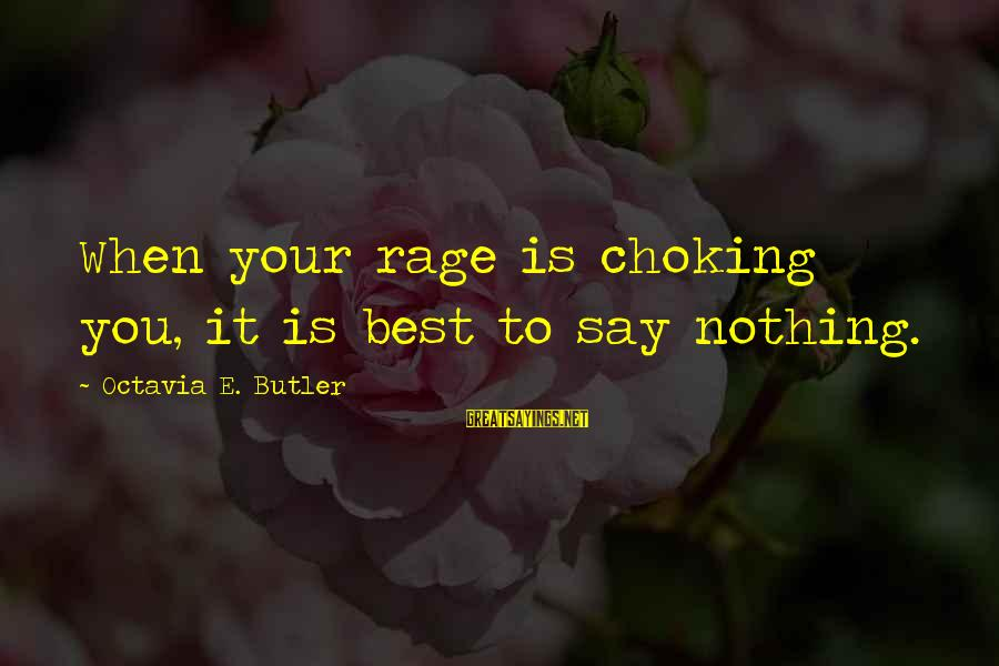 Octavia E Butler Sayings By Octavia E. Butler: When your rage is choking you, it is best to say nothing.