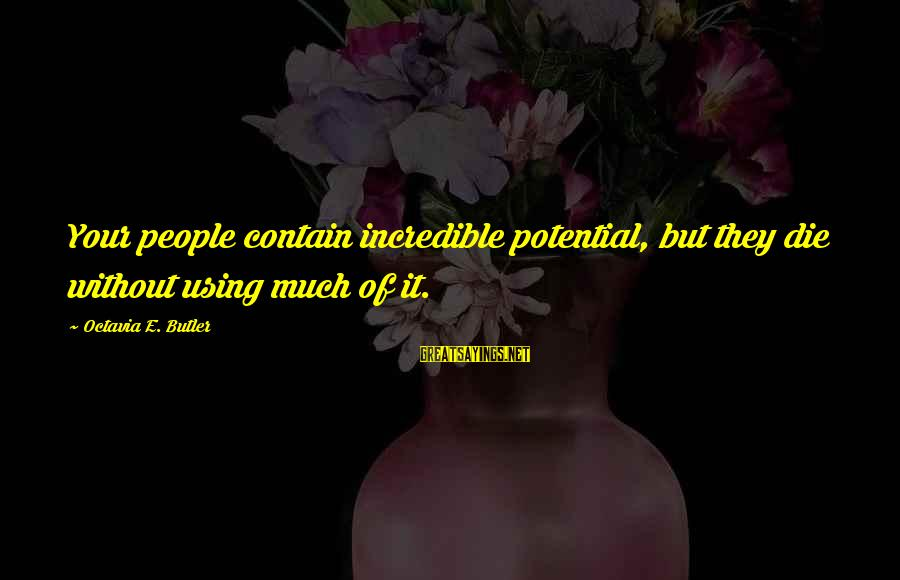 Octavia E Butler Sayings By Octavia E. Butler: Your people contain incredible potential, but they die without using much of it.