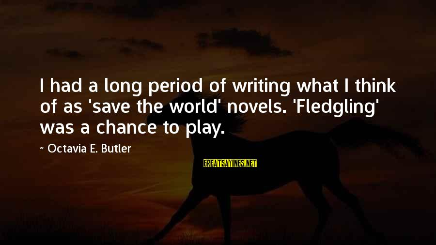 Octavia E Butler Sayings By Octavia E. Butler: I had a long period of writing what I think of as 'save the world'