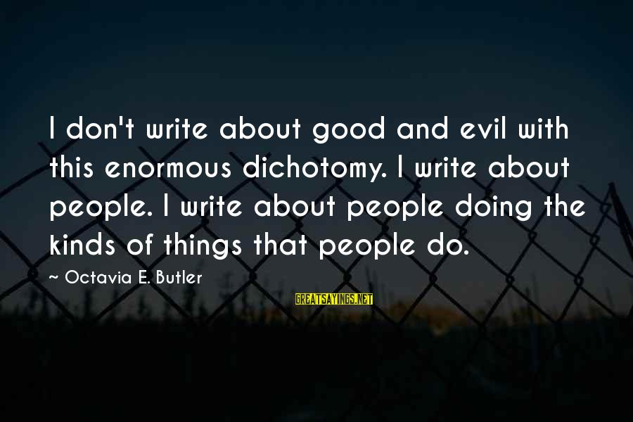 Octavia E Butler Sayings By Octavia E. Butler: I don't write about good and evil with this enormous dichotomy. I write about people.