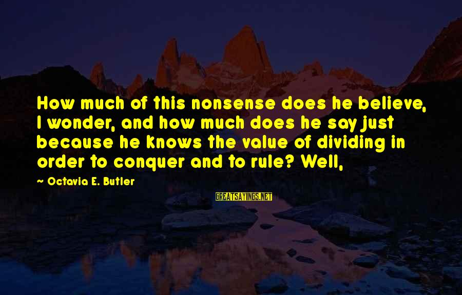 Octavia E Butler Sayings By Octavia E. Butler: How much of this nonsense does he believe, I wonder, and how much does he