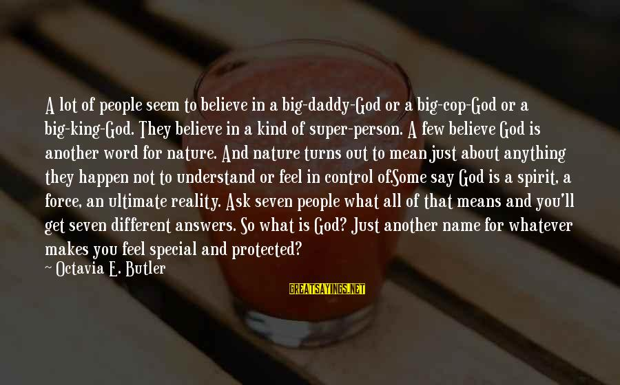 Octavia E Butler Sayings By Octavia E. Butler: A lot of people seem to believe in a big-daddy-God or a big-cop-God or a