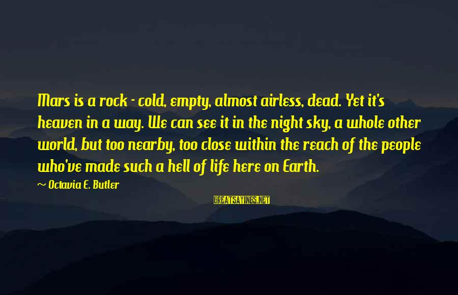 Octavia E Butler Sayings By Octavia E. Butler: Mars is a rock - cold, empty, almost airless, dead. Yet it's heaven in a