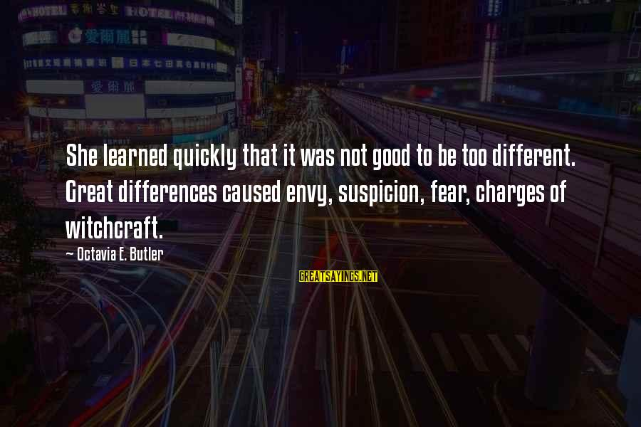 Octavia E Butler Sayings By Octavia E. Butler: She learned quickly that it was not good to be too different. Great differences caused