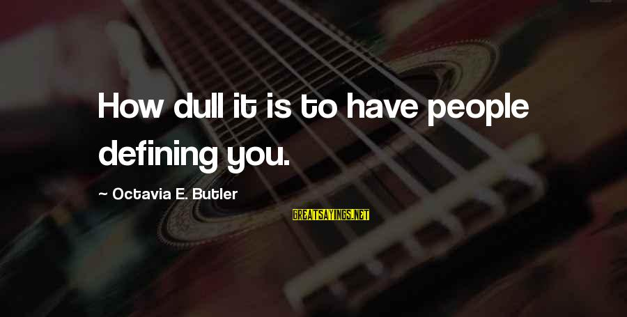 Octavia E Butler Sayings By Octavia E. Butler: How dull it is to have people defining you.