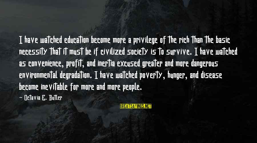 Octavia E Butler Sayings By Octavia E. Butler: I have watched education become more a privilege of the rich than the basic necessity